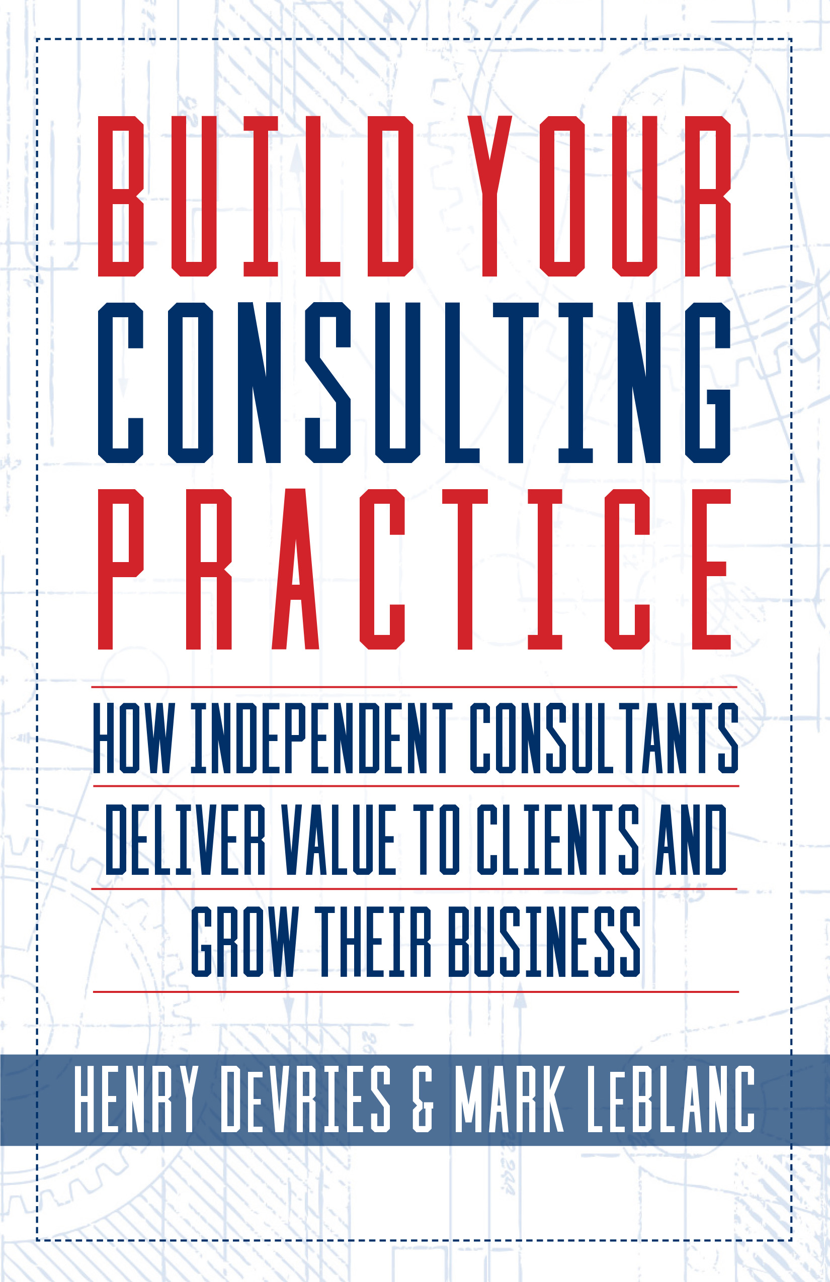 Build your consulting practice indie books international the winning blueprint for independent consultants malvernweather Gallery