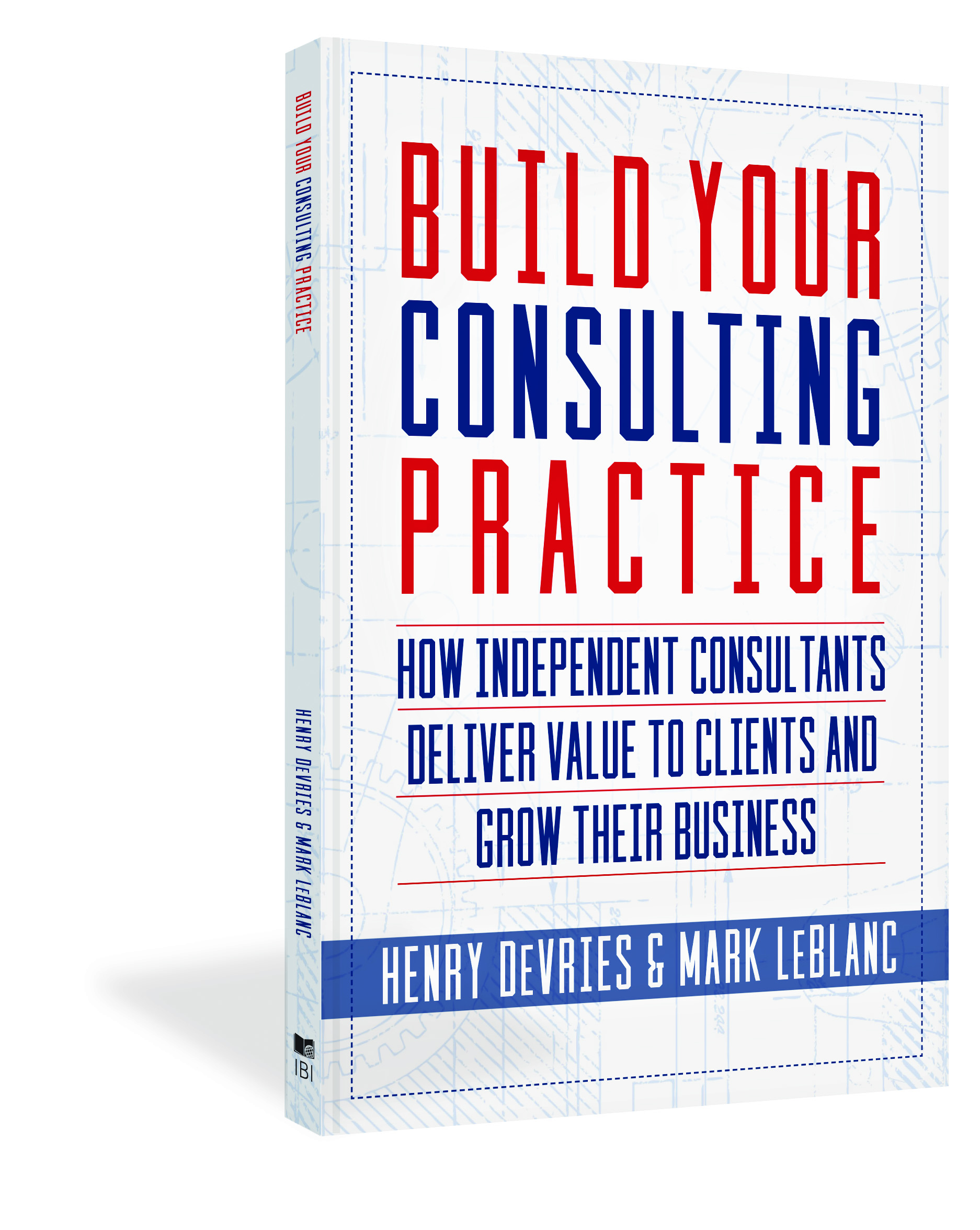 Build Your Consulting Practice - Henry DeVries & Mark LeBlanc