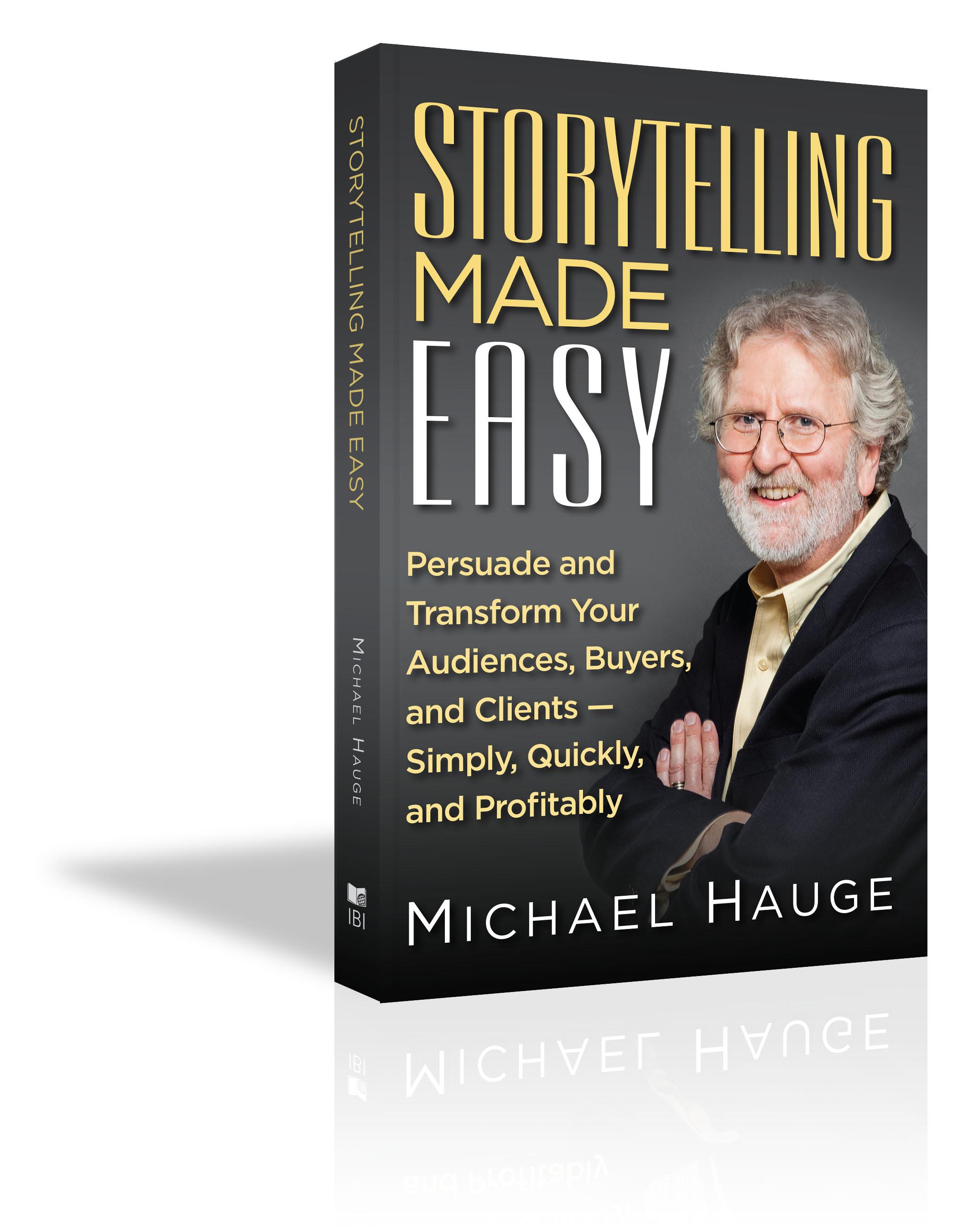 Storytelling Made Easy - Michael Hauge